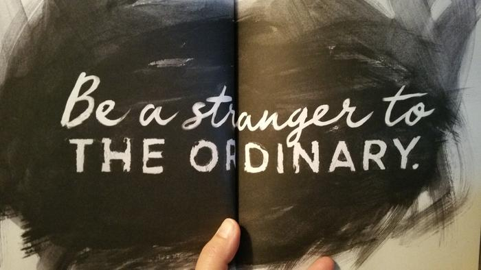Be a stranger to the ordinary