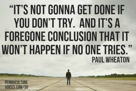 it's not gonna get done if you don't try. And it's a forgone conclusion that it won't happen if no one tries